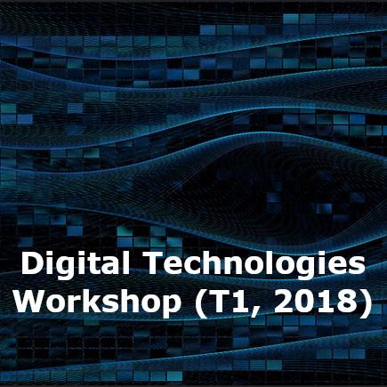 Digital Technologies Workshop (T1, 2018)